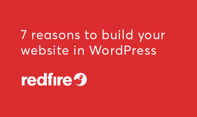 7 Reasons to Build Your Website in WordPress